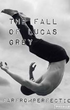 The Fall Of Lucas Grey - Short Story by -_TheDreamer_-