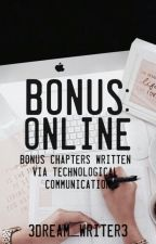 Bonus: Online | Bonus Chapters Written via Technological Communication by 3dream_writer3