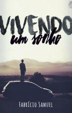 Vivendo um Sonho #escritoresdeouro by FabricioSamuel