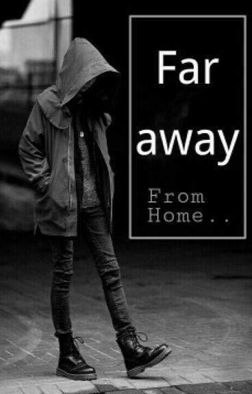 Far Away from Home - Wattpad