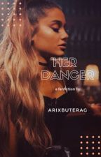 Her Dancer (Ariana/you) | ✔️ ~Wattys 2017~  by arixbuterag