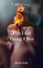 The Last Thing I See by hi-its-lefty
