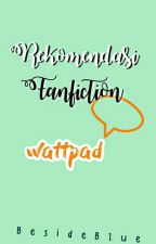 REKOMENDASI FANFICTION WATTPAD by salsajung