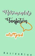 REKOMENDASI FANFICTION WATTPAD by salsajung