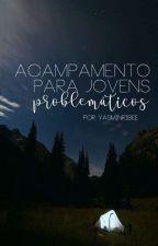 Acampamento para Jovens Problemáticos by YasminRibee