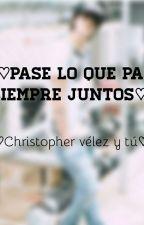 《♡Pase Lo Que Pase...Siempre Juntos♡》 by chrisnahy
