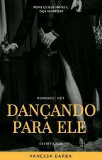 Dançando para Ele by VanessaBarbar
