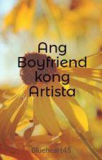 Ang Boyfriend kong Artista by Blueheart45