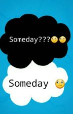 Someday? 《EM ANDAMENTO 》  by Supernatural00100