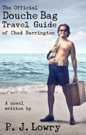 The Official Douche Bag Travel Guide of Chad Barrington by PJLowry