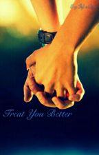 Treat You Better [END] by SkylarOtsu