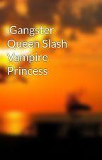 Gangster Queen Slash Vampire Princess by sweetdemon_0122