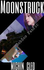 Moonstruck (BobSoo FanFic) by Michi_Cleo