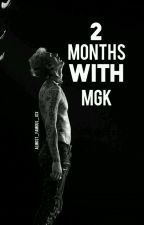 2 months with MGK (Completed)//Editing In Process\\ by Almost_famous_JxX