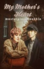 My Mother's Heart [ChanBaek] by masterpiecebaekkie
