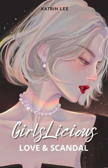 GirlsLicious - Love & Scandal