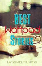 BEST WATTPAD STORIES by xxmelynjhoxx