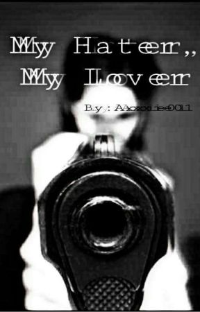My HATER My LOVER by Axxie01