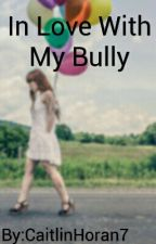 In Love With My Bully by CaitlinHoran7
