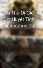 Ma Thú Dị Giới Chi Huyết Tinh Linh Vương Tử by hongtuananh