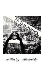 All That Matters by alliieebieberr