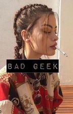 D'une geek à une Bad Girl  by belintelid