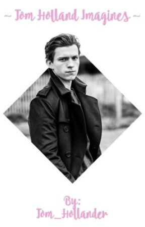 Tom Holland Imagines - Dressed Like A Daydream | Peter Parker - Wattpad