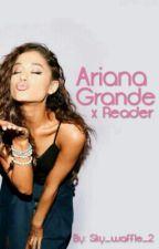 Ariana Grande x Reader (+18) by Sky_Waffle_2