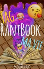 Tag, Rantbook, Ma vie by chocolatdu63