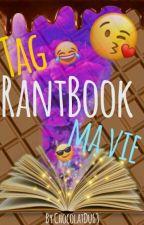 Tag, Rantbook, Ma vie by chocolatdu63