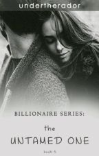 BILLIONAIRE SERIES #5: THE UNTAMED ONE by undertherador