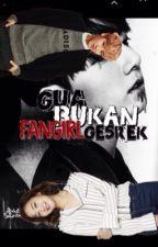 Gua Bukan Fangirl Gesrek by RainKook
