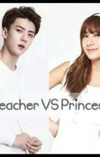 Teacher VS Princess (Complete) by YNadiaa