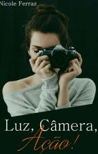 Luz, Câmera, Ação! by NicoleFerraz2