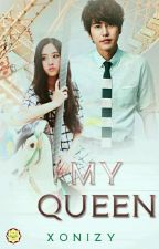 My Queen (Hiatus) by Xonyline_zy