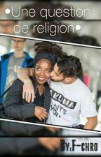 << Une Question De Religion >> TERMINER by F-chro