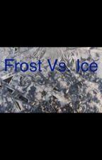 Frost Vs. Ice (RotG) by WritingLikeMyJob