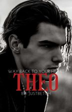 THEO (Way Back to Your Heart) by justbetch