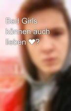 Bad Girls können auch lieben ❤? by dielochisloveer