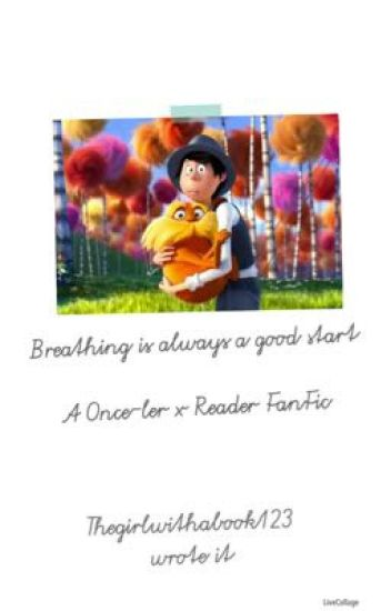 Breathing is always a good start - A Once - ler x reader fanfic