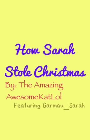 How Sarah Stole Christmas by AwesomeKatLol