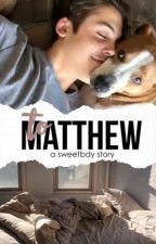 To Matthew | Matthew Espinosa by sweetbdy