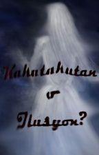 Katatakutan o ilusyon? by aril_daine