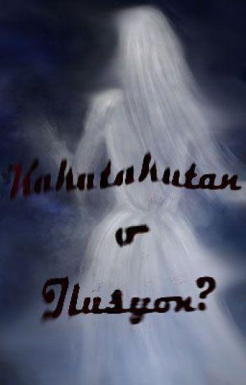 Katatakutan o ilusyon?