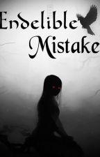 Endelible Mistake by DarknessInvade
