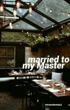 married to my master • sequel to 'at your service' by settledownnarry