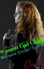A Women Can Change {A Hermione Granger love story} (In Progress) by CissyxxTonks