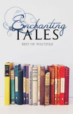 Enchanting Tales - Best of Wattpad by iSeekJueseyk