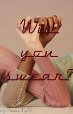 Will You Swear ~ [GirlXGirl] by rescuty15