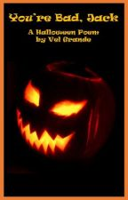 You're Bad Jack - A Halloween Poem by VelGrande